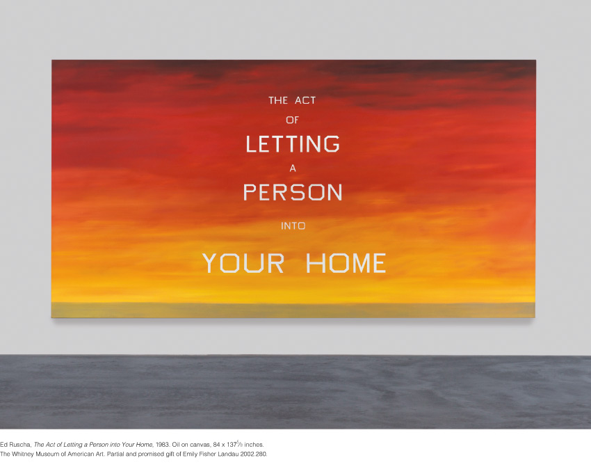 Ed Ruscha, The Act of Letting a Person into Your Home, 1983. Oil on canvas, 84 x 137 5/8 inches. The Whitney Museum of American Art. Partial and promised gift of Emily Fisher Landau 2002.280